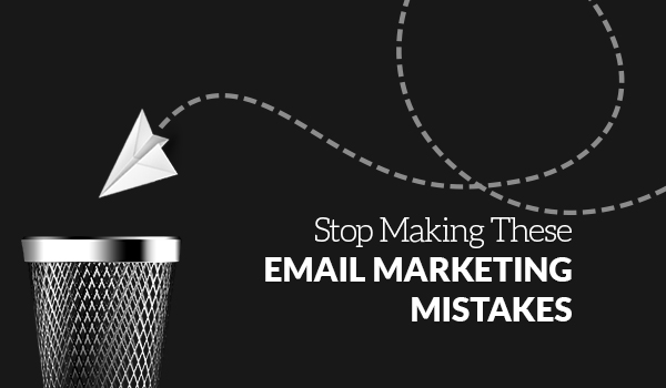 Stop Making These Email Marketing Mistakes