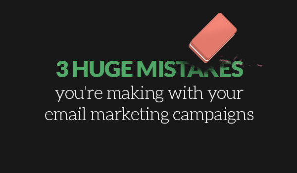 2 Huge Mistakes you're making with your email marketing