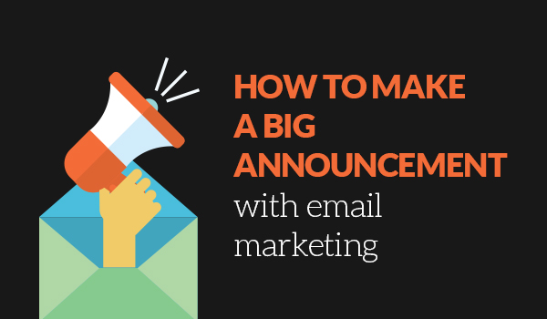 Make a big announcement with email marketing