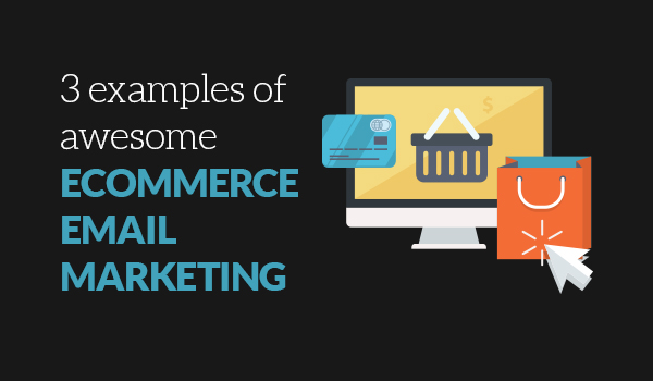 Ecommerce email marketing examples