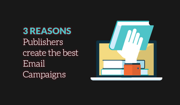 Publishers create the best email campaigns