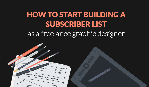 How to start building an email subscriber list as a freelance graphic designer