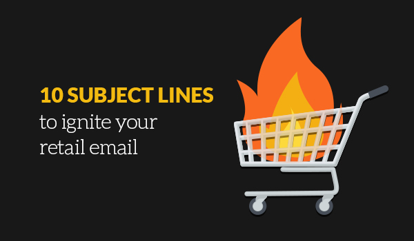 10 Subject lines to ignite your retail email