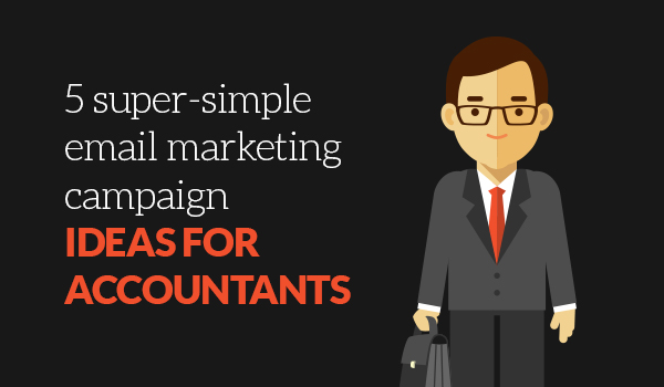 5 super-simple email marketing campaign ideas for accountants