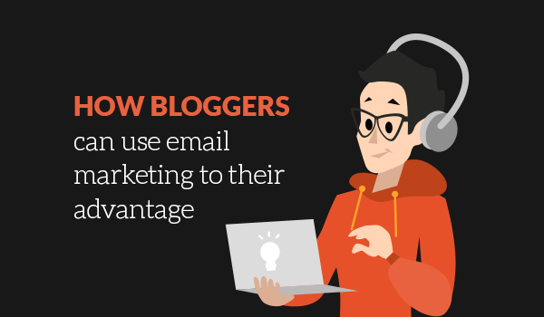 How bloggers can use email marketing to their advantage