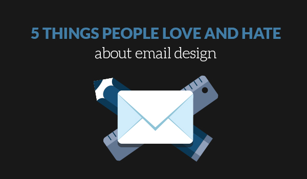 5 things people love and hate about email design