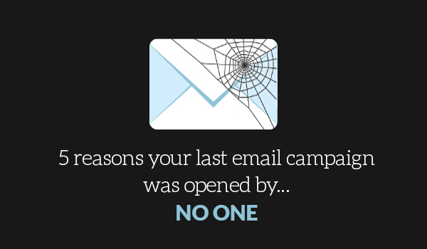 5 reasons your last email campaign was opened by… no one