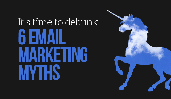 5 email marketing myths, completely debunked