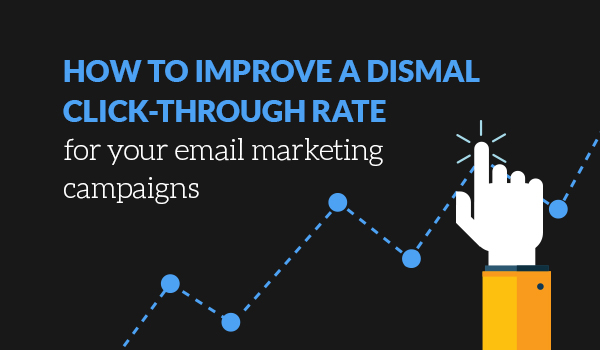 How to improve a dismal click-through rate for your email marketing campaigns