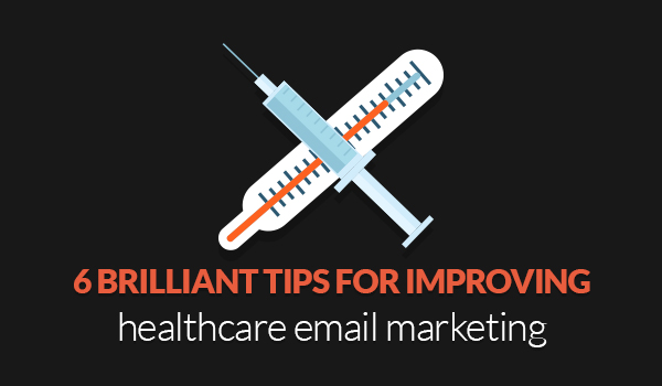 6 brilliant tips for improving healthcare email marketing
