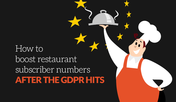 How to boost restaurant subscriber numbers after the GDPR hits