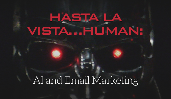 Hasta La Vista…Human: AI and Email Marketing