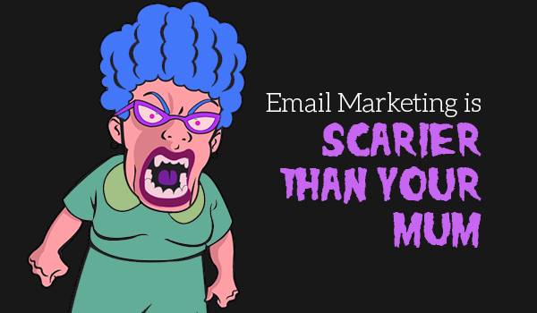 5 Reasons Email Marketing is Scarier than Your Mum