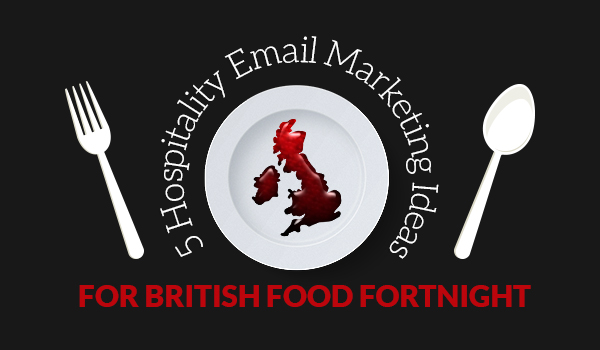 Hospitality email marketing British Food Fortnight