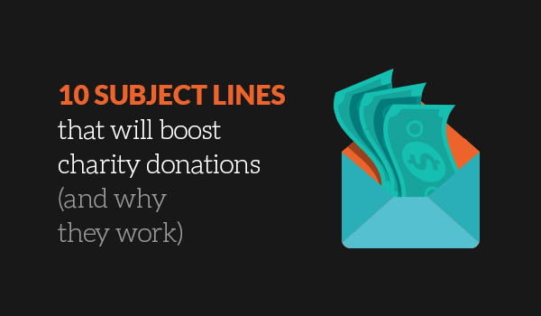 10 charity subject lines that will boost donations (and why they work)