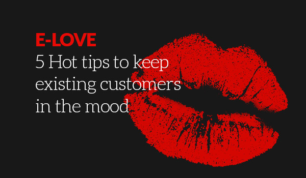 5 Hot tips to keep existing customers in the mood
