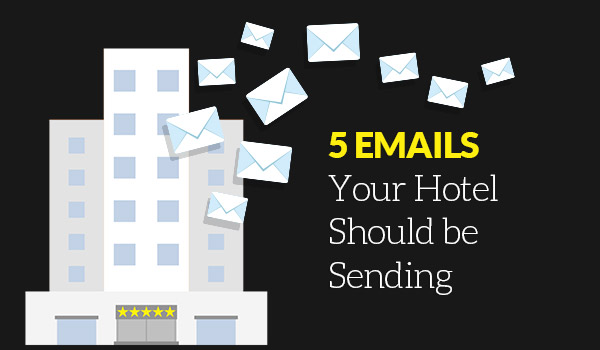 5 Emails Your Hotel Should be Sending