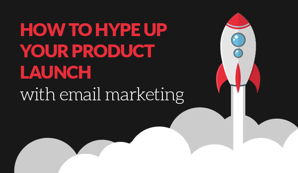 How to hype up your product launch with email marketing