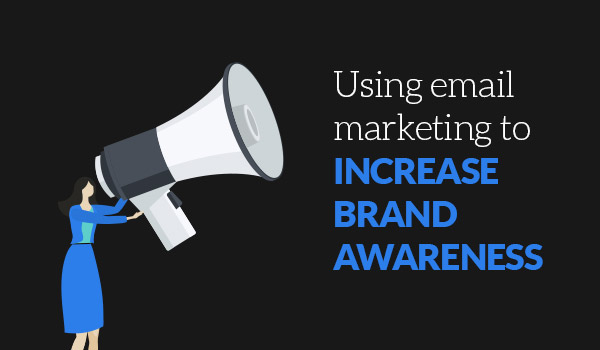 Using Email Marketing to increase Brand Awareness