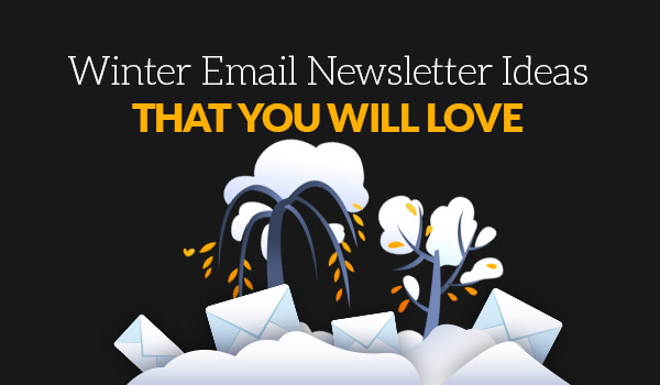 Winter Email Newsletter Ideas That You WIll Love