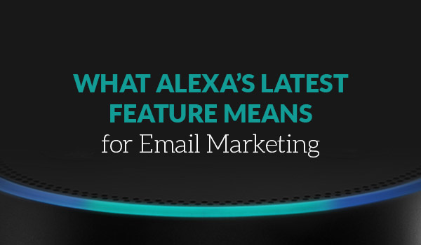Alexa's latest feature email marketer