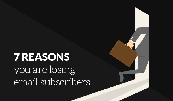 7 Reasons you are losing email subscribers