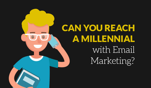 Can you reach the millennial with email marketing?