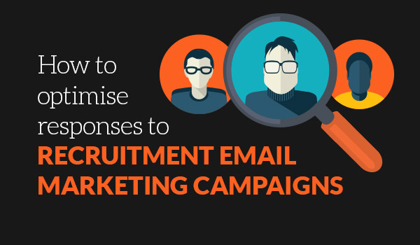 How to optimise responses to recruitment email marketing campaigns