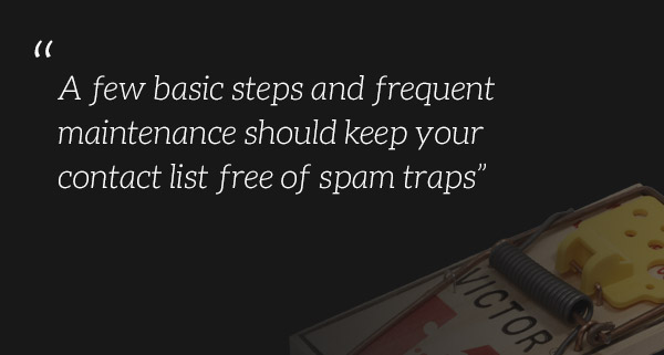 A few basic steps should keep your list free from spam traps