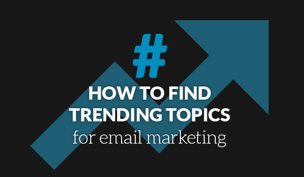 How to find trending topics for email marketing