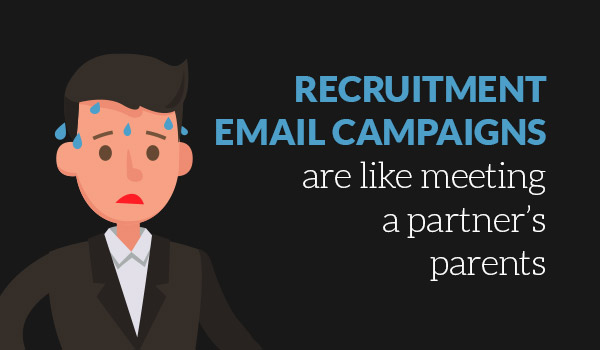A recruitment email campaign is like meeting a partner's parents
