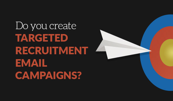 Create Targeted recruitment email campaigns