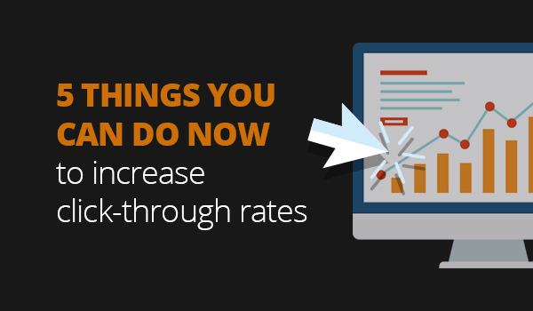 5 things you can do NOW to increase click-through rates