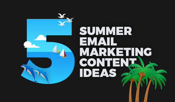 5 Summer email marketing content ideas