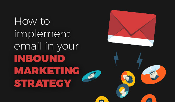 How to implement email in your inbound marketing strategy