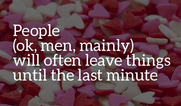 Men leave things until the last minute
