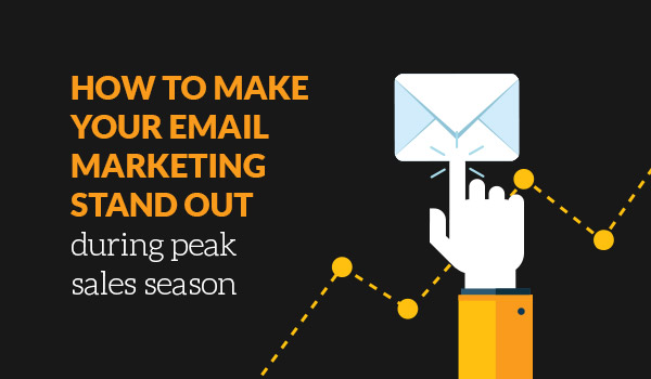 How to make your email marketing stand out during peak sales season